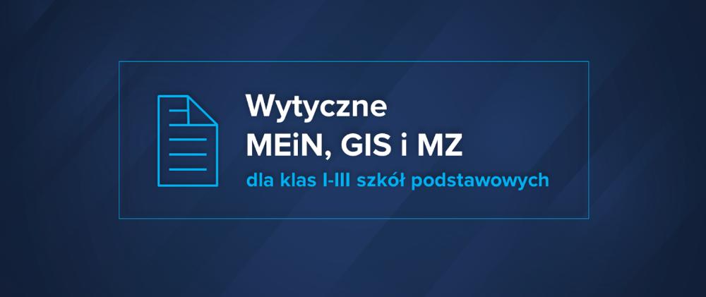 Wytyczne MEiN, MZ i GIS dla klas 1-3